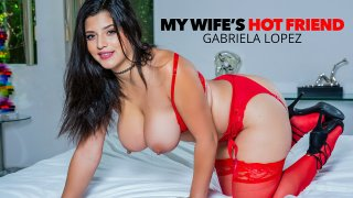 Gabriela Lopez compensates her friend's husband - My Wife's Hot Friend